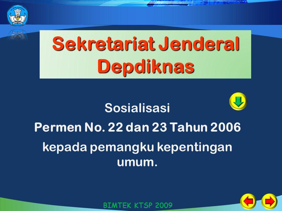 Sekretariat Jenderal Depdiknas Sosialisasi Permen No. 22 dan 23 Tahun 2006 kepada pemangku kepentingan umum. BIMTEK KTSP 2009