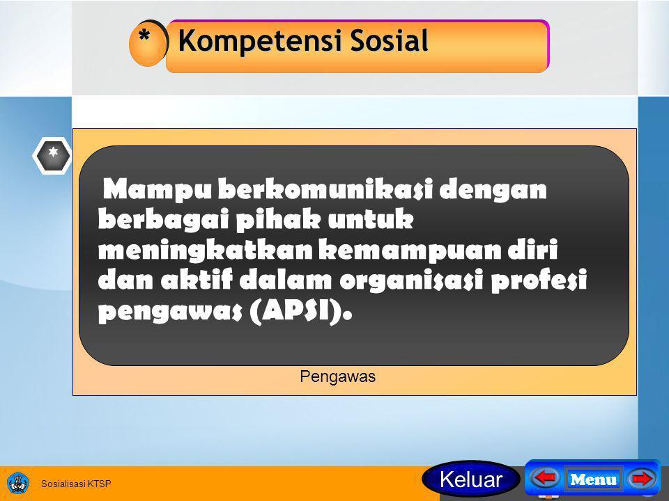 Sosialisasi KTSP * Kompetensi Sosial * Mampu berkomunikasi dengan berbagai pihak untuk meningkatkan kemampuan diri dan aktif dalam organisasi profesi pengawas (APSI).