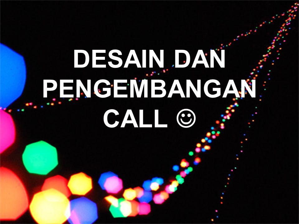 DESAIN DAN PENGEMBANGAN CALL DESAIN DAN PENGEMBANGAN CALL