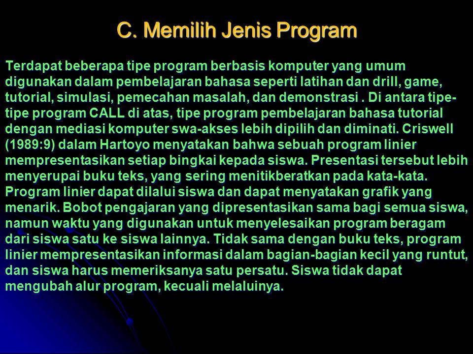 C. Memilih Jenis Program Terdapat beberapa tipe program berbasis komputer yang umum digunakan dalam pembelajaran bahasa seperti latihan dan drill, gam