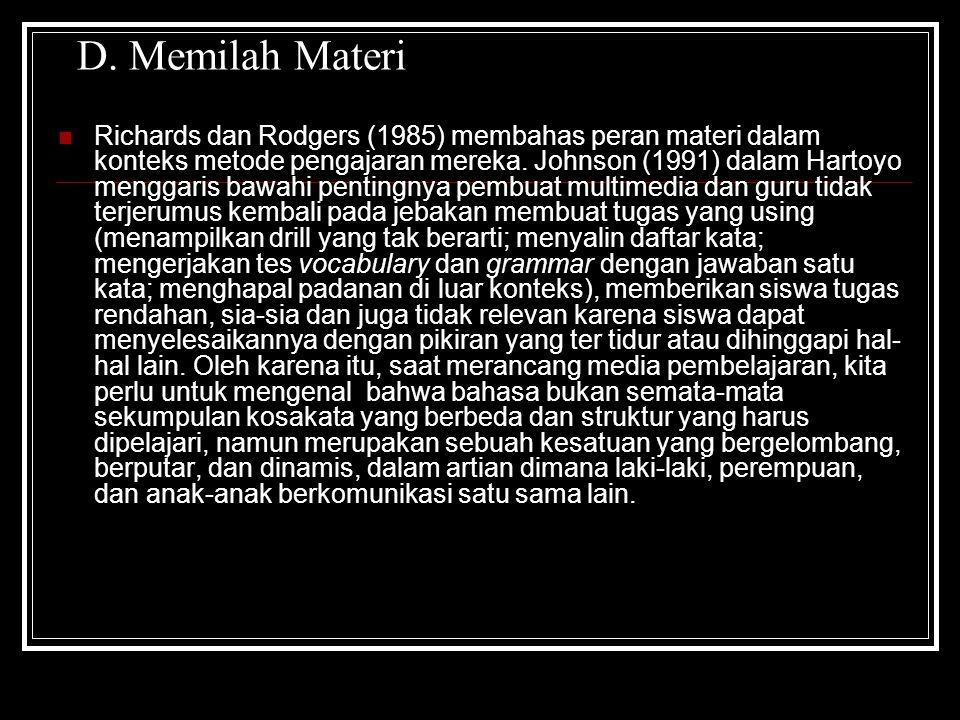 D. Memilah Materi Richards dan Rodgers (1985) membahas peran materi dalam konteks metode pengajaran mereka. Johnson (1991) dalam Hartoyo menggaris baw