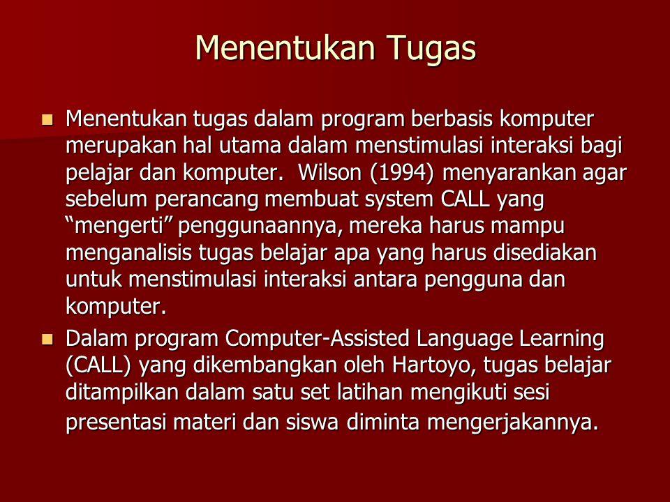 Menentukan Tugas Menentukan tugas dalam program berbasis komputer merupakan hal utama dalam menstimulasi interaksi bagi pelajar dan komputer. Wilson (