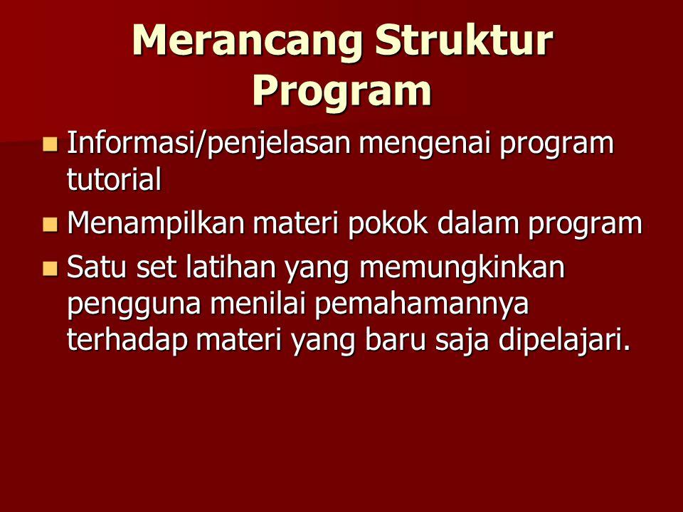Merancang Struktur Program Informasi/penjelasan mengenai program tutorial Informasi/penjelasan mengenai program tutorial Menampilkan materi pokok dala