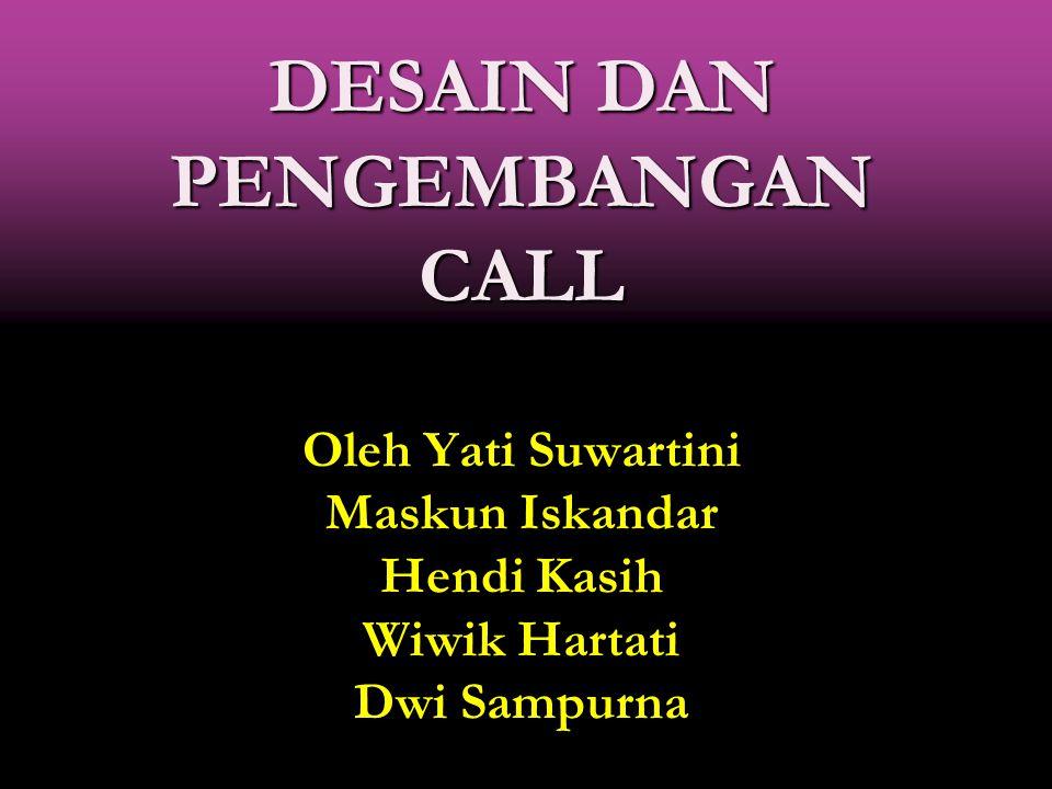 DESAIN DAN PENGEMBANGAN CALL Oleh Yati Suwartini Maskun Iskandar Hendi Kasih Wiwik Hartati Dwi Sampurna