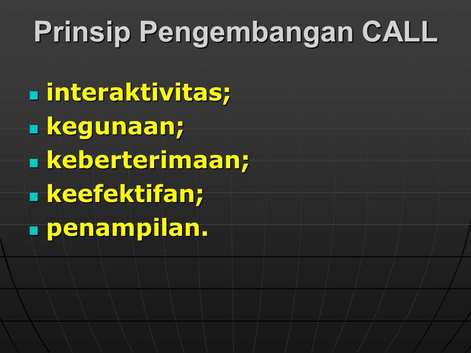 Prinsip Pengembangan CALL interaktivitas; interaktivitas; kegunaan; kegunaan; keberterimaan; keberterimaan; keefektifan; keefektifan; penampilan. pena