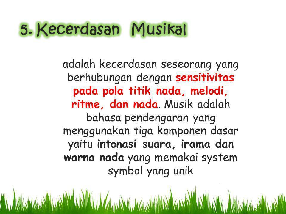 adalah kecerdasan seseorang yang berhubungan dengan sensitivitas pada pola titik nada, melodi, ritme, dan nada. Musik adalah bahasa pendengaran yang m