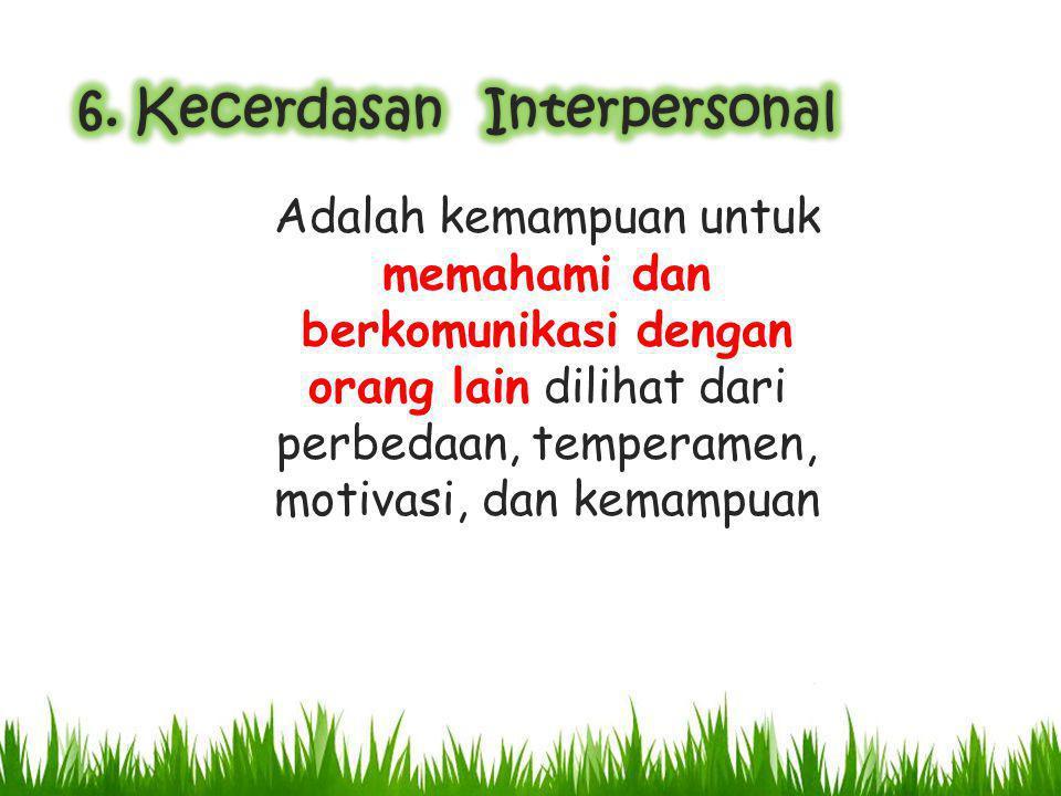 Adalah kemampuan untuk memahami dan berkomunikasi dengan orang lain dilihat dari perbedaan, temperamen, motivasi, dan kemampuan