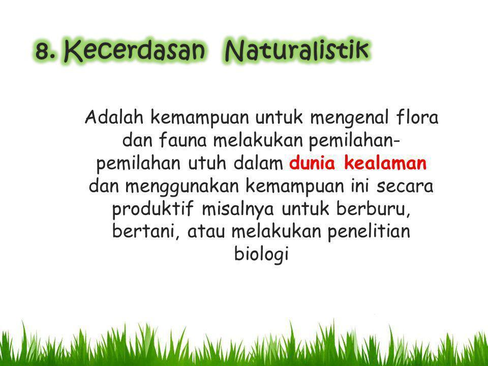 Adalah kemampuan untuk mengenal flora dan fauna melakukan pemilahan- pemilahan utuh dalam dunia kealaman dan menggunakan kemampuan ini secara produkti