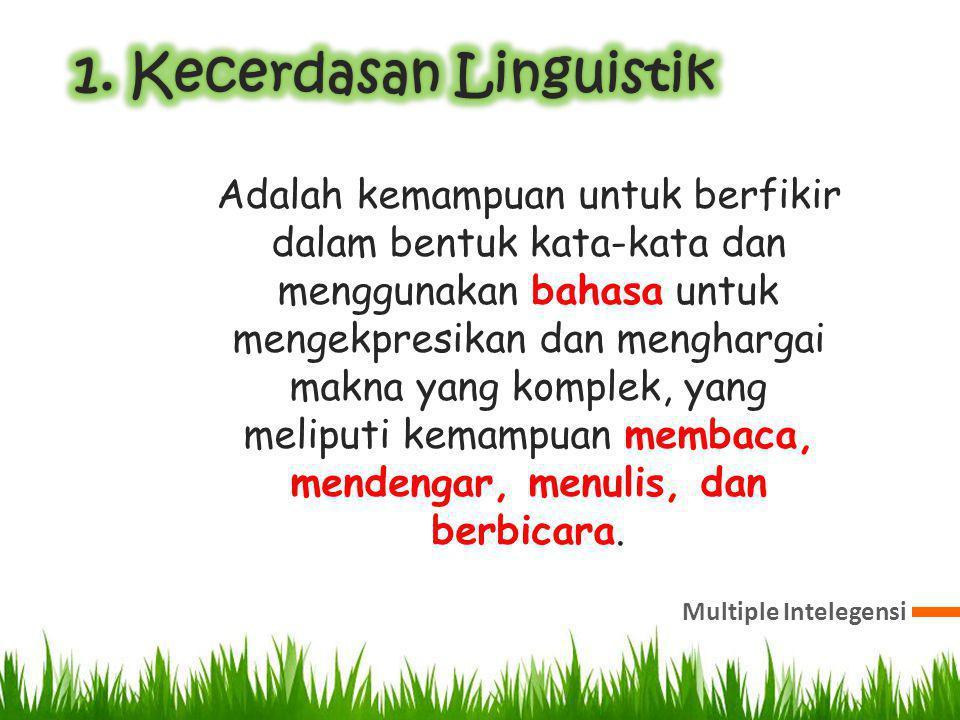 Adalah kemampuan untuk berfikir dalam bentuk kata-kata dan menggunakan bahasa untuk mengekpresikan dan menghargai makna yang komplek, yang meliputi kemampuan membaca, mendengar, menulis, dan berbicara.