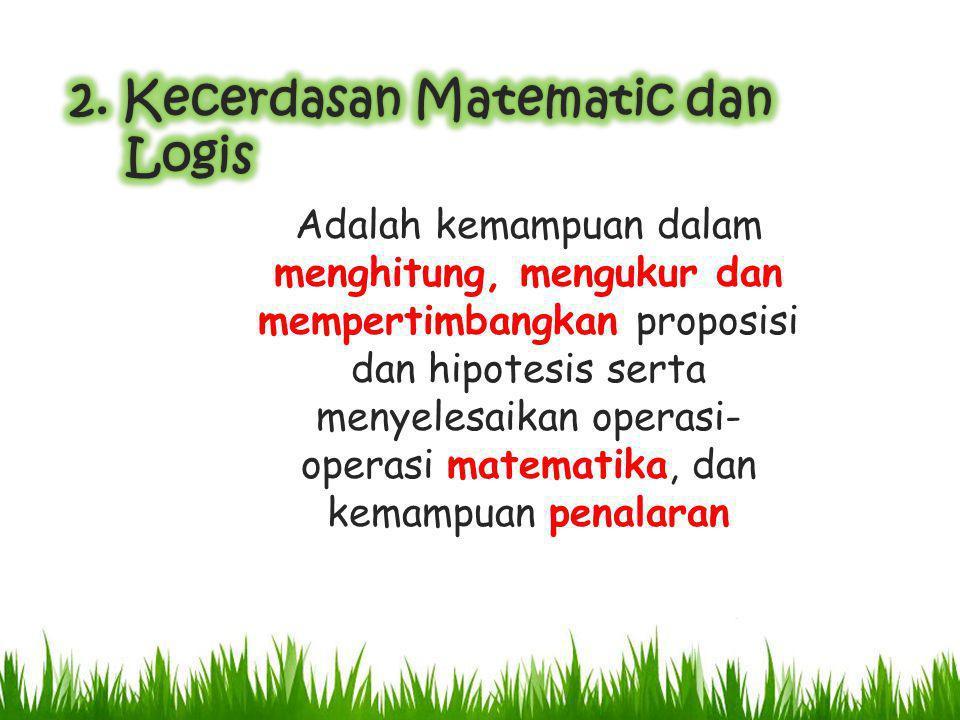 Adalah kemampuan dalam menghitung, mengukur dan mempertimbangkan proposisi dan hipotesis serta menyelesaikan operasi- operasi matematika, dan kemampuan penalaran