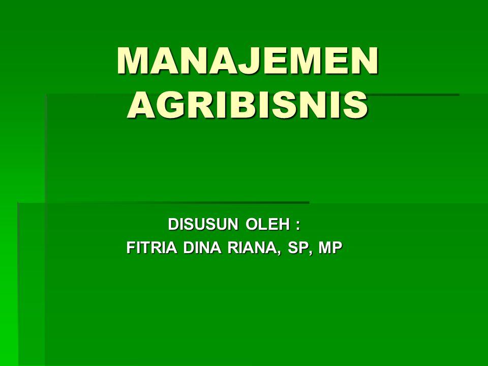 MANAJEMEN AGRIBISNIS DISUSUN OLEH : FITRIA DINA RIANA, SP, MP