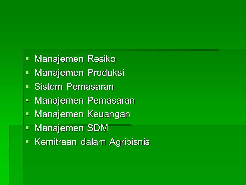  Manajemen Resiko  Manajemen Produksi  Sistem Pemasaran  Manajemen Pemasaran  Manajemen Keuangan  Manajemen SDM  Kemitraan dalam Agribisnis