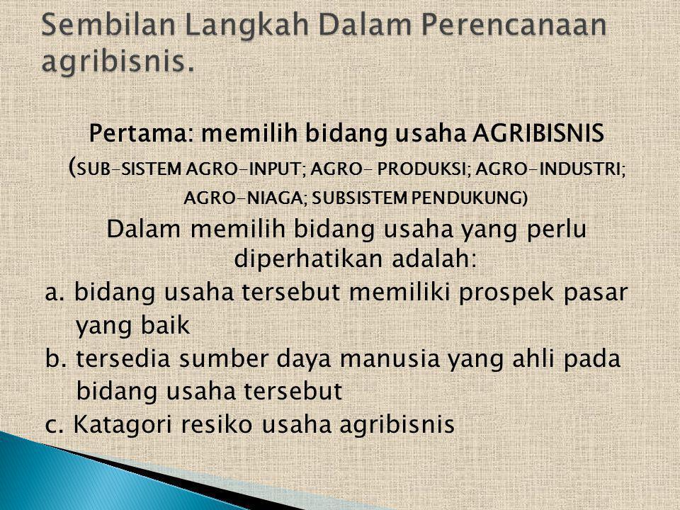 Dalam memilih bidang usaha agribisnis perhatikan usaha – usaha yang termasuk dalam tiga katagori resiko : 1.