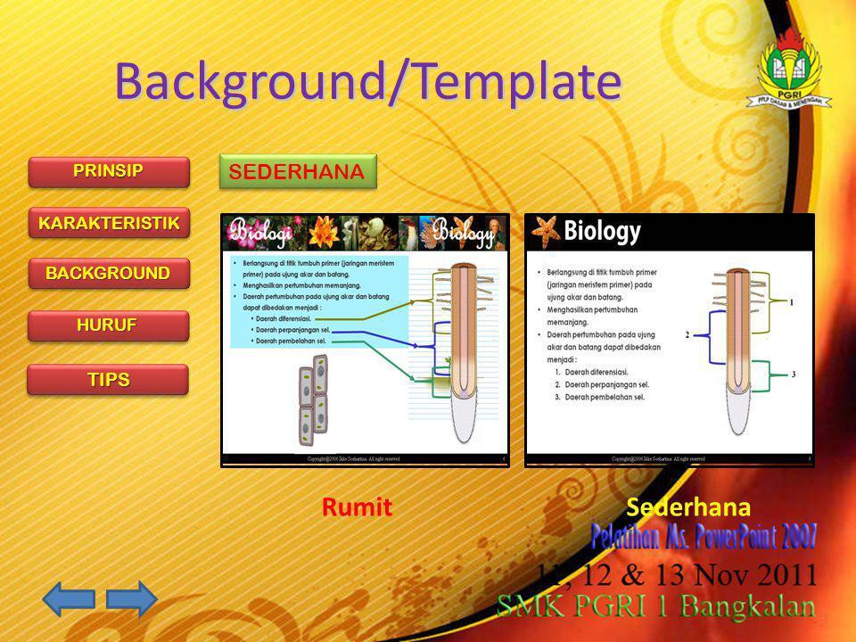 PRINSIP KARAKTERISTIK BACKGROUND HURUF TIPS Tips Dalam Membuat Media Presentasi  Usahakan dalam satu slide /frame 6 - 8 bullet points per slide 6 - 8 kata per baris, 10 - 11 maksimum 5 - 7 baris dalam satu paragraf  Beri judul pada setiap frame atau tampilan  Hindari penggunaan efek animasi yang banyak  Usahakan tampilan terlihat sederhana  Jumlah slide sebaiknya tidak lebih dari 40 /sajian  Penyajian bukan berarti mengcopy artikel atau buku