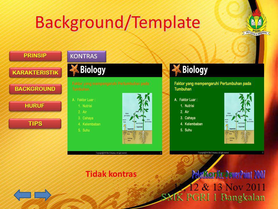 PRINSIP KARAKTERISTIK BACKGROUND HURUF TIPS Background/Template Tidak kontrasKontras KONTRAS