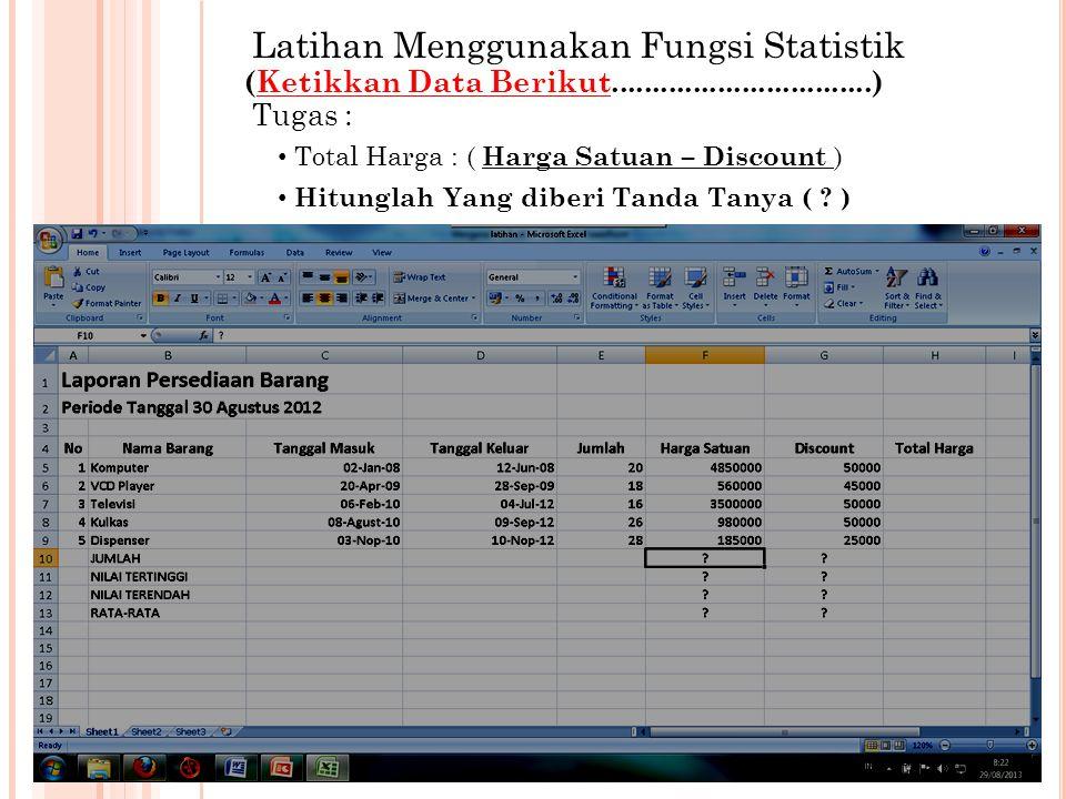 Latihan Menggunakan Fungsi Statistik (Ketikkan Data Berikut................................) Tugas : Total Harga : ( Harga Satuan – Discount ) Hitungl