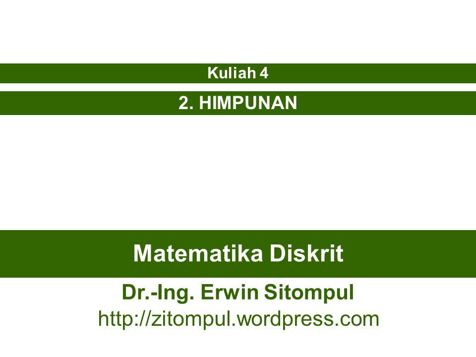Matematika Diskrit 2. HIMPUNAN Kuliah 4 Dr.-Ing. Erwin Sitompul http://zitompul.wordpress.com