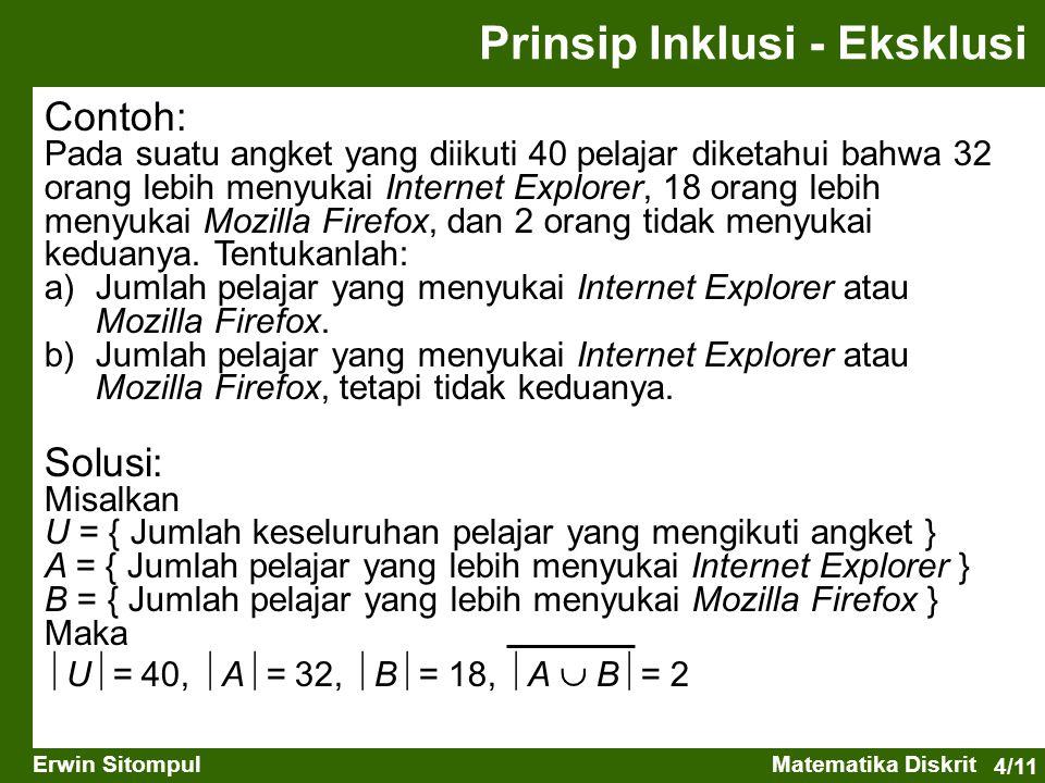 4/11 Erwin SitompulMatematika Diskrit Contoh: Pada suatu angket yang diikuti 40 pelajar diketahui bahwa 32 orang lebih menyukai Internet Explorer, 18