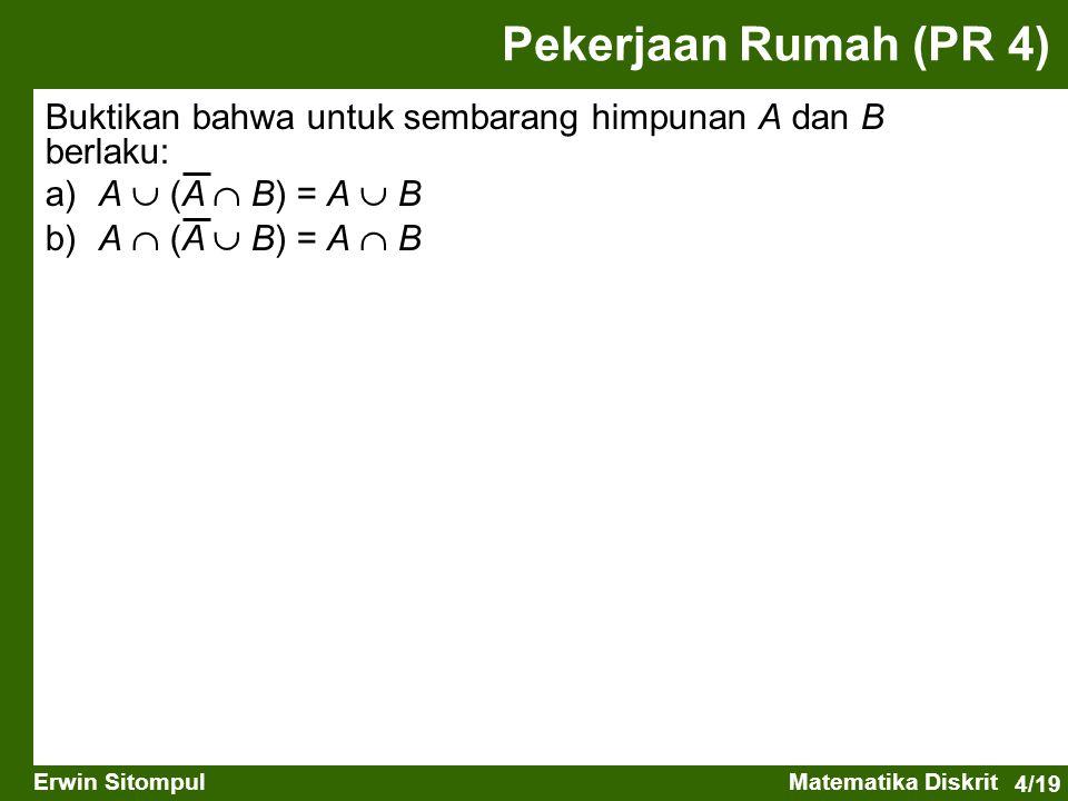 4/19 Erwin SitompulMatematika Diskrit Buktikan bahwa untuk sembarang himpunan A dan B berlaku: a)A  (A  B) = A  B b)A  (A  B) = A  B Pekerjaan R