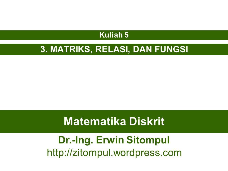 5/32 Erwin SitompulMatematika Diskrit Inversi Relasi Jika M adalah matriks yang merepresentasikan R, maka matriks yang merepresentasikan R –1, misalkan N, adalah transpose dari matriks M.