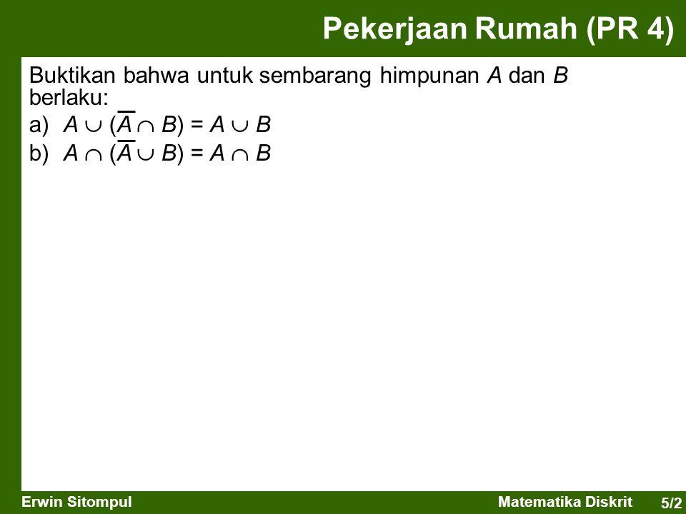 5/2 Erwin SitompulMatematika Diskrit Buktikan bahwa untuk sembarang himpunan A dan B berlaku: a)A  (A  B) = A  B b)A  (A  B) = A  B Pekerjaan Ru