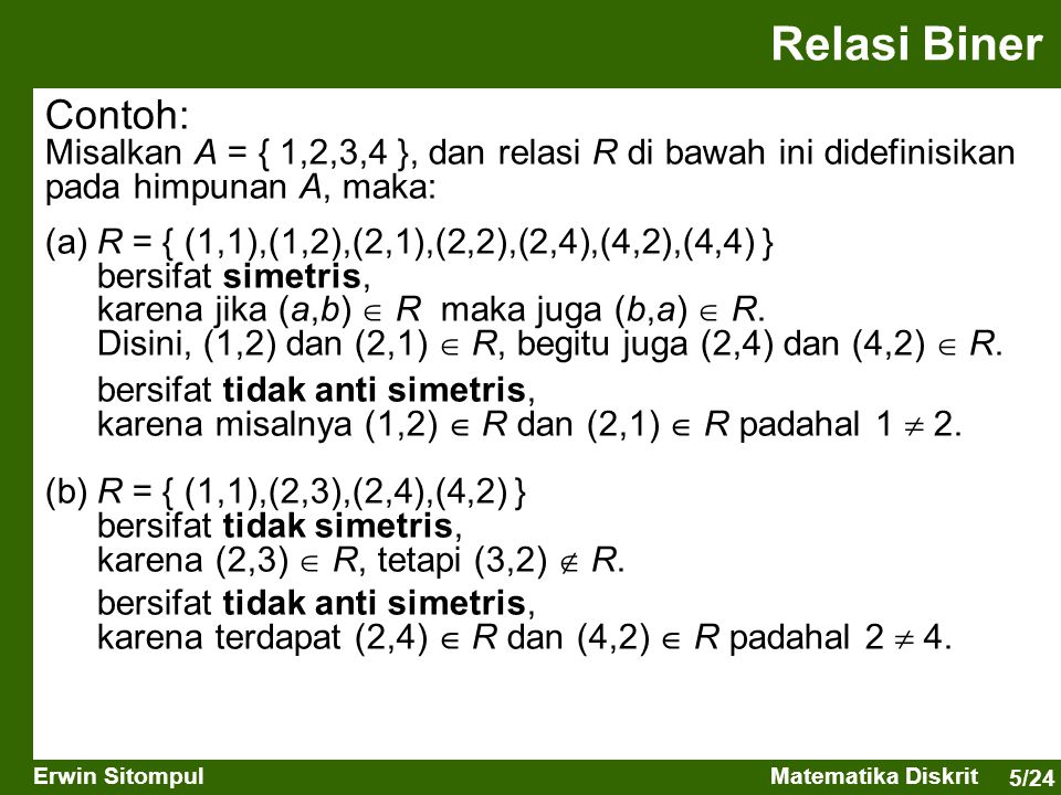 5/24 Erwin SitompulMatematika Diskrit Contoh: Misalkan A = { 1,2,3,4 }, dan relasi R di bawah ini didefinisikan pada himpunan A, maka: (a)R = { (1,1),