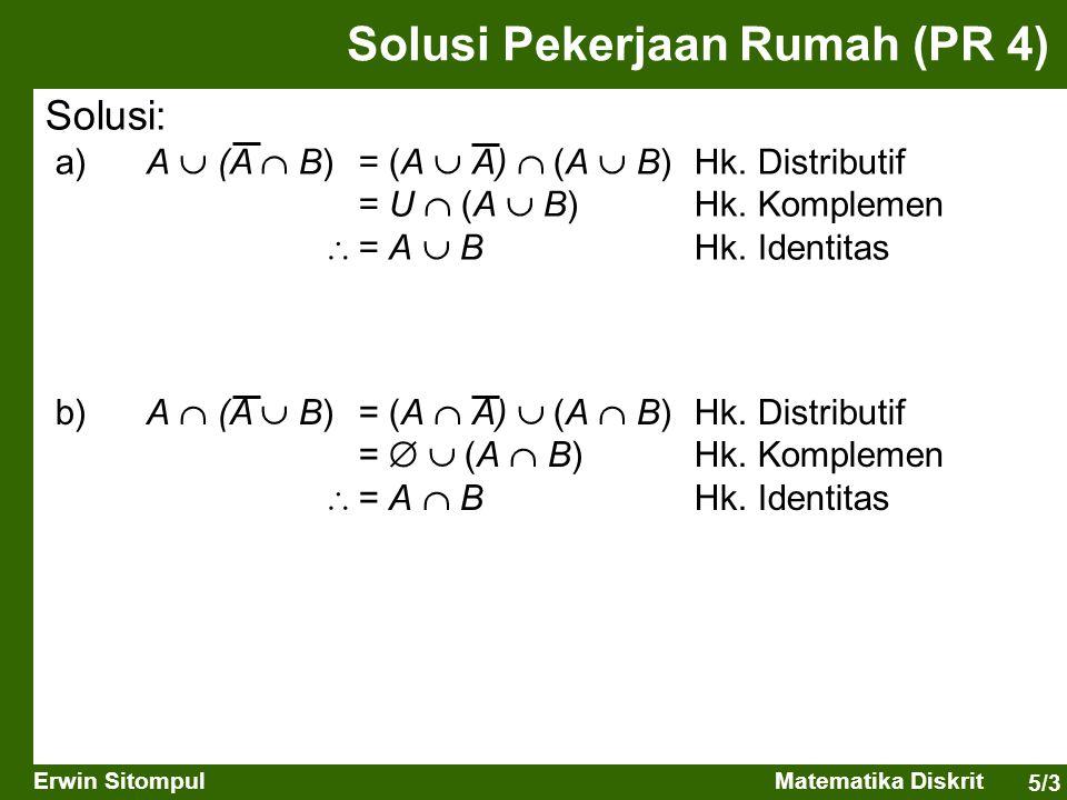 5/3 Erwin SitompulMatematika Diskrit Solusi: a) A  (A  B) = (A  A)  (A  B) Hk. Distributif = U  (A  B) Hk. Komplemen  = A  B Hk. Identitas So