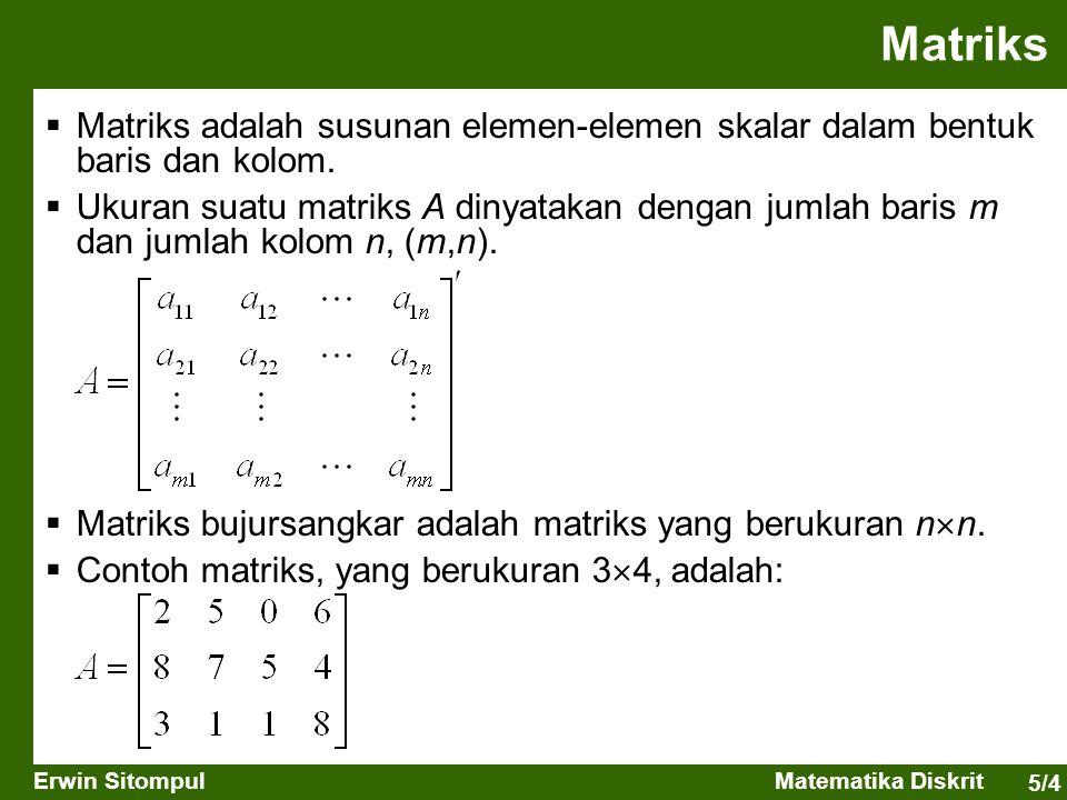 5/4 Erwin SitompulMatematika Diskrit Matriks  Matriks adalah susunan elemen-elemen skalar dalam bentuk baris dan kolom.  Ukuran suatu matriks A diny