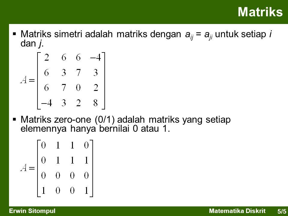 5/5 Erwin SitompulMatematika Diskrit Matriks  Matriks simetri adalah matriks dengan a ij = a ji untuk setiap i dan j.  Matriks zero-one (0/1) adalah