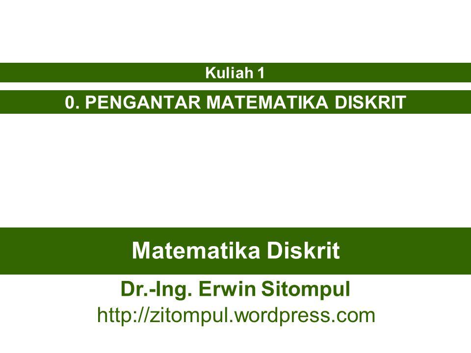 Matematika Diskrit 0. PENGANTAR MATEMATIKA DISKRIT Kuliah 1 Dr.-Ing. Erwin Sitompul http://zitompul.wordpress.com