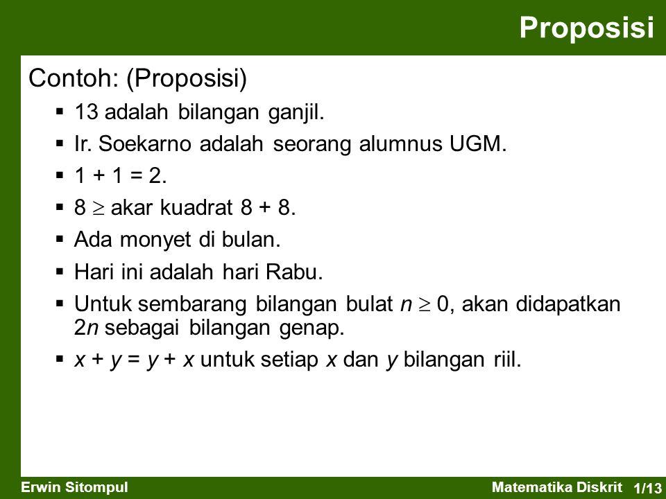 1/13 Erwin SitompulMatematika Diskrit Contoh: (Proposisi)  13 adalah bilangan ganjil.  Ir. Soekarno adalah seorang alumnus UGM.  1 + 1 = 2.  8  a