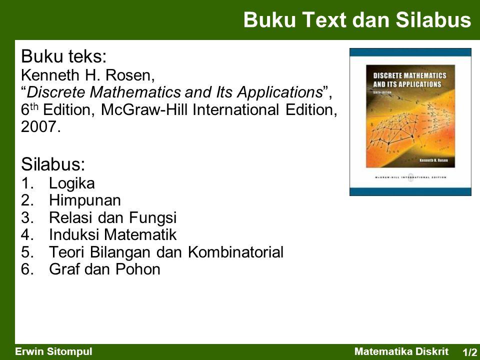 "1/2 Erwin SitompulMatematika Diskrit Buku Text dan Silabus Buku teks: Kenneth H. Rosen, ""Discrete Mathematics and Its Applications"", 6 th Edition, McG"
