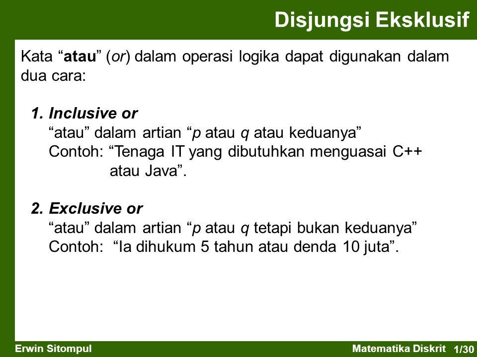 """1/30 Erwin SitompulMatematika Diskrit Disjungsi Eksklusif Kata """"atau"""" (or) dalam operasi logika dapat digunakan dalam dua cara: 1.Inclusive or """"atau"""""""