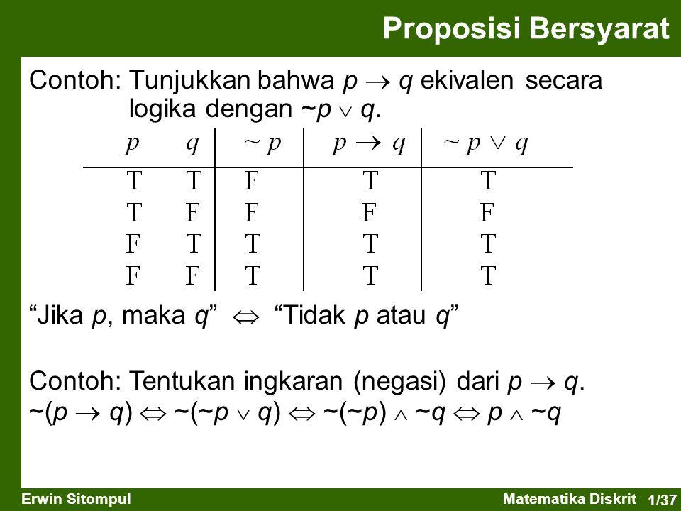 """1/37 Erwin SitompulMatematika Diskrit Proposisi Bersyarat Contoh: Tunjukkan bahwa p  q ekivalen secara logika dengan ~p  q. """"Jika p, maka q""""  """"Tida"""