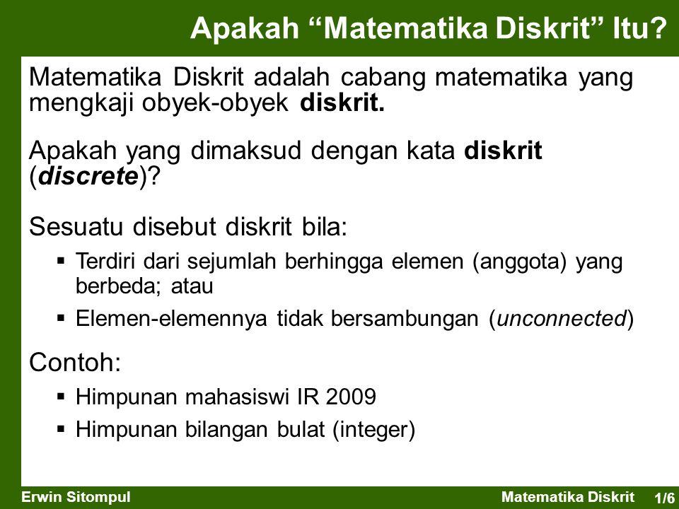 "1/6 Erwin SitompulMatematika Diskrit Apakah ""Matematika Diskrit"" Itu? Matematika Diskrit adalah cabang matematika yang mengkaji obyek-obyek diskrit. A"