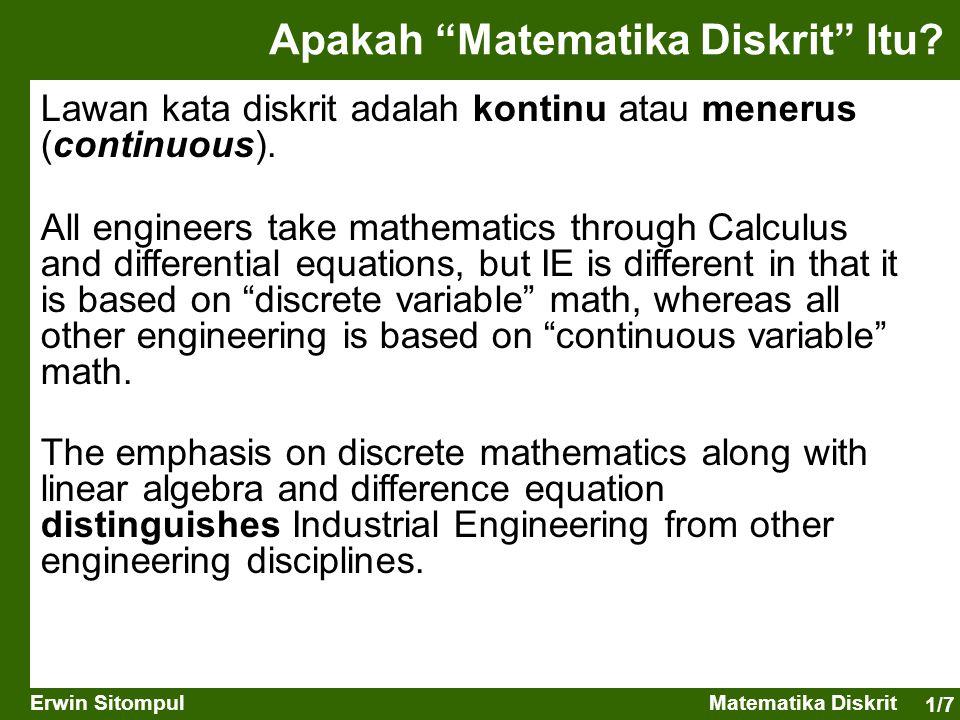 """1/7 Erwin SitompulMatematika Diskrit Apakah """"Matematika Diskrit"""" Itu? Lawan kata diskrit adalah kontinu atau menerus (continuous). All engineers take"""