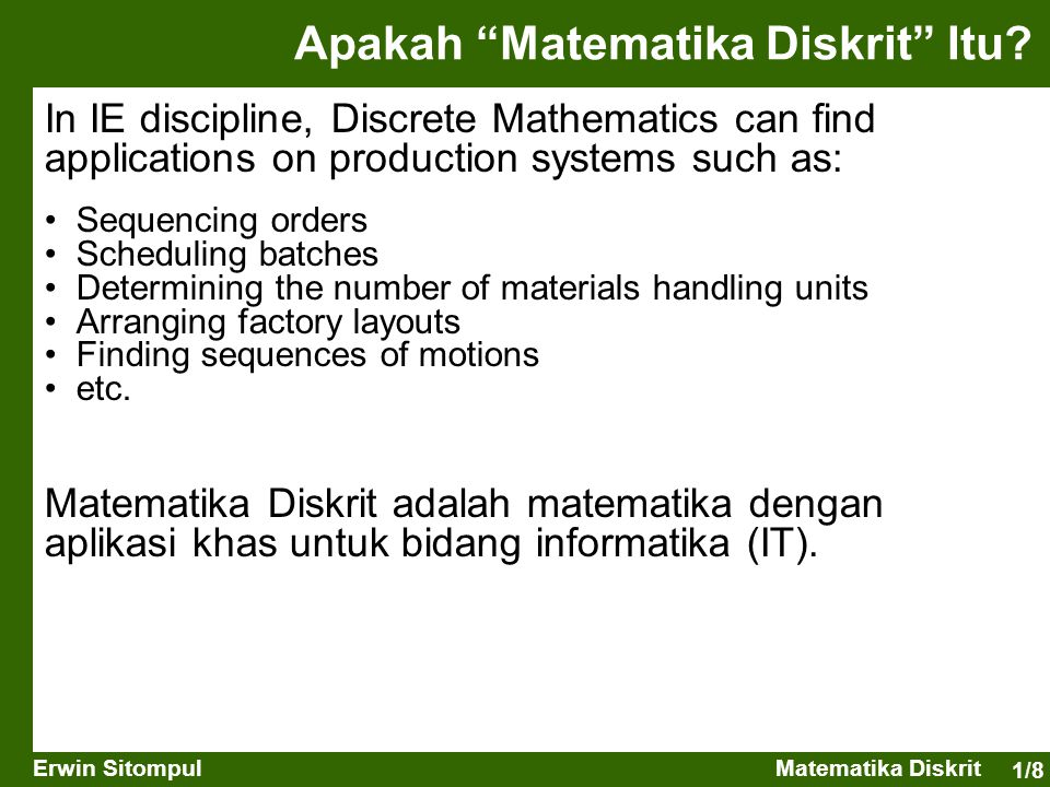 1/8 Erwin SitompulMatematika Diskrit In IE discipline, Discrete Mathematics can find applications on production systems such as: Apakah Matematika Diskrit Itu.