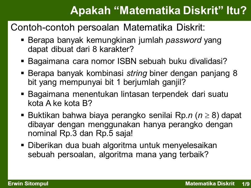 """1/9 Erwin SitompulMatematika Diskrit Apakah """"Matematika Diskrit"""" Itu? Contoh-contoh persoalan Matematika Diskrit:  Berapa banyak kemungkinan jumlah p"""
