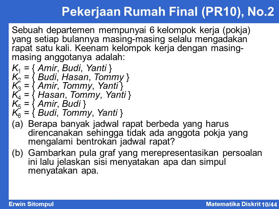 10/44 Erwin SitompulMatematika Diskrit Pekerjaan Rumah Final (PR10), No.2 Sebuah departemen mempunyai 6 kelompok kerja (pokja) yang setiap bulannya masing-masing selalu mengadakan rapat satu kali.