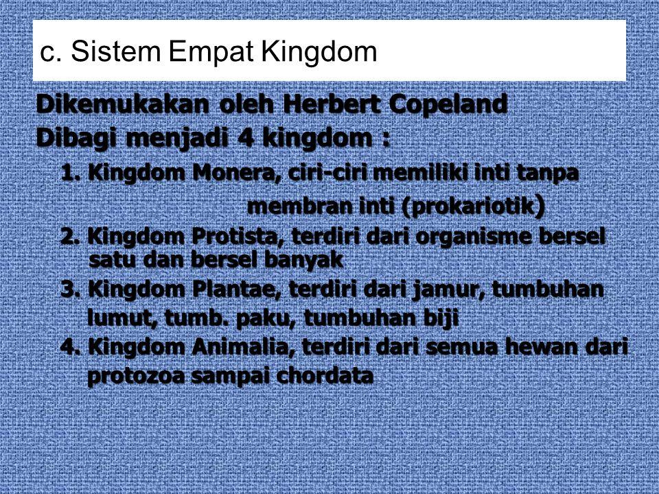 b.Sistem Tiga Kingdom Dikemukakan oleh Ernst Haeckel Dibagi menjadi 3 kingdom : 1.