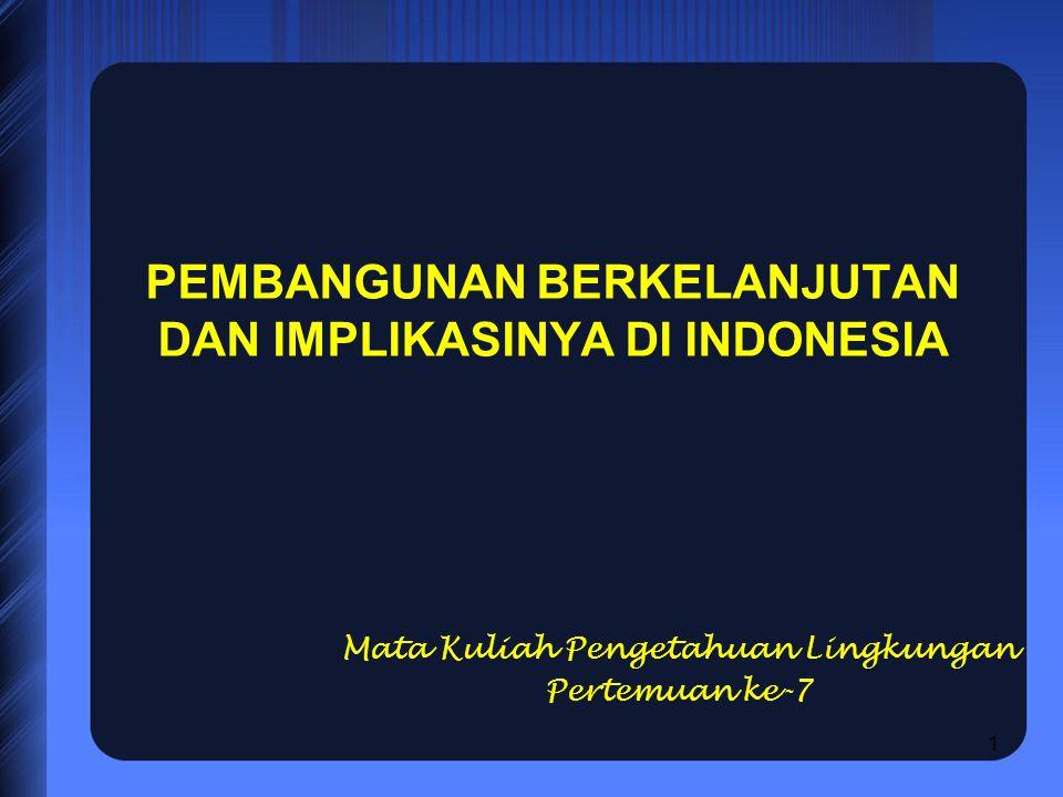22 IMPLIKASINYA DI INDONESIA Menurut Emil Salim untuk melaksanakan pembangunan berkelanjutan dibutuhkan pendekatan ekosistem dengan melihat interdepedensi dari setiap komponen ekosistem.
