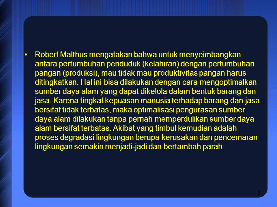 Robert Malthus mengatakan bahwa untuk menyeimbangkan antara pertumbuhan penduduk (kelahiran) dengan pertumbuhan pangan (produksi), mau tidak mau produ