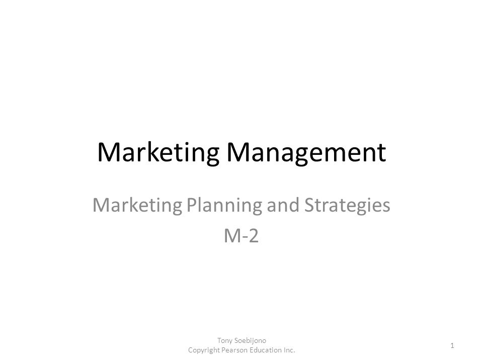 Marketing Management Marketing Planning and Strategies M-2 1 Tony Soebijono Copyright Pearson Education Inc.