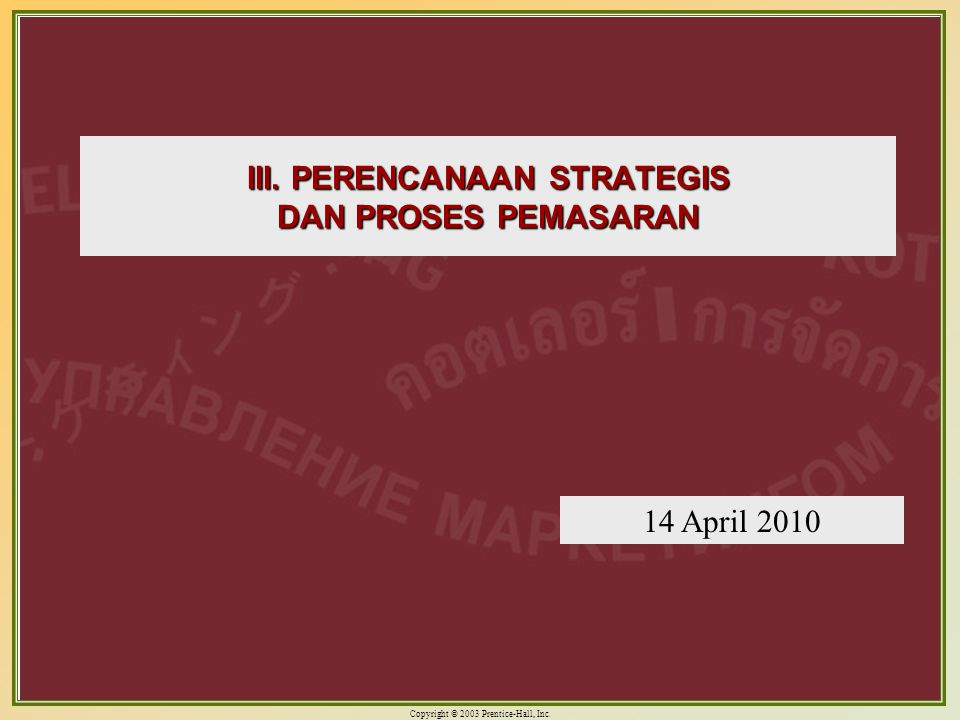 Copyright © 2003 Prentice-Hall, Inc. 4-1 III. PERENCANAAN STRATEGIS DAN PROSES PEMASARAN 14 April 2010