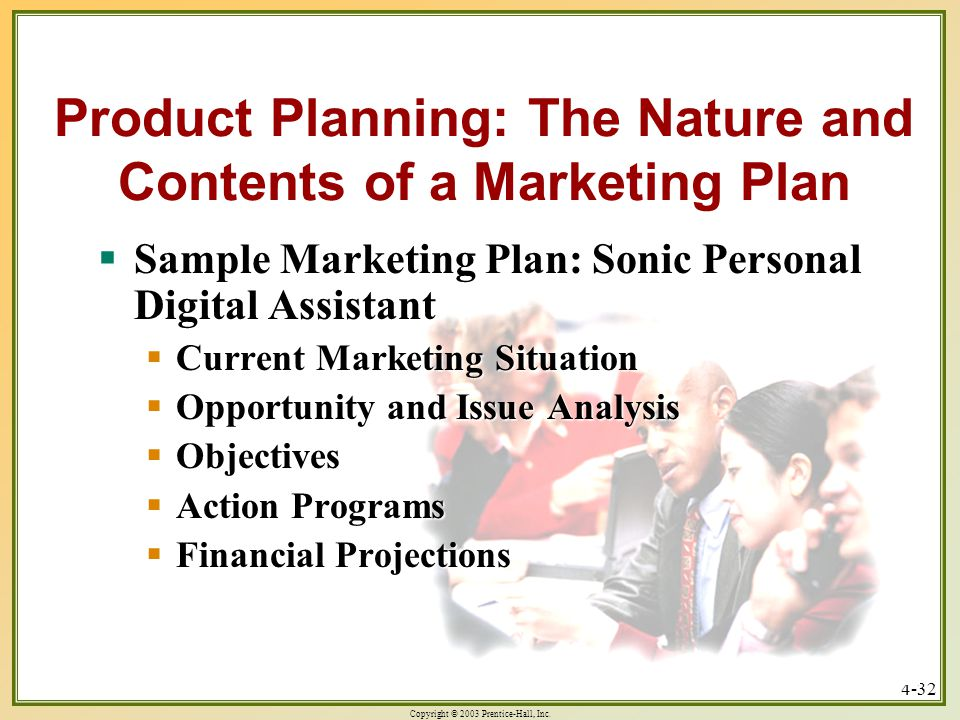 Copyright © 2003 Prentice-Hall, Inc. 4-32  Sample Marketing Plan: Sonic Personal Digital Assistant  Current Marketing Situation  Opportunity and Is
