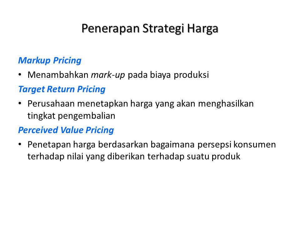 Markup Pricing Menambahkan mark-up pada biaya produksi Target Return Pricing Perusahaan menetapkan harga yang akan menghasilkan tingkat pengembalian P
