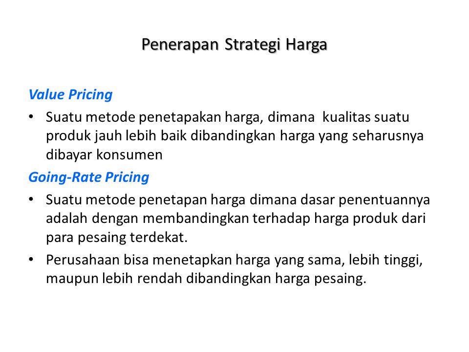 Penerapan Strategi Harga Value Pricing Suatu metode penetapakan harga, dimana kualitas suatu produk jauh lebih baik dibandingkan harga yang seharusnya