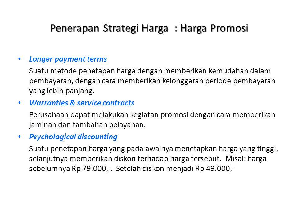 Penerapan Strategi Harga : Harga Promosi Longer payment terms Suatu metode penetapan harga dengan memberikan kemudahan dalam pembayaran, dengan cara m