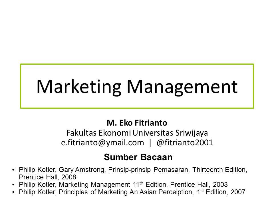 Marketing Management M. Eko Fitrianto Fakultas Ekonomi Universitas Sriwijaya e.fitrianto@ymail.com | @fitrianto2001 Sumber Bacaan Philip Kotler, Gary