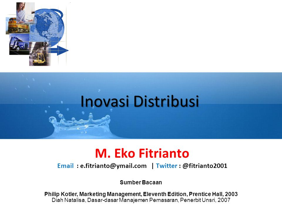 Inovasi Distribusi Sumber Bacaan Philip Kotler, Marketing Management, Eleventh Edition, Prentice Hall, 2003 Diah Natalisa, Dasar-dasar Manajemen Pemas